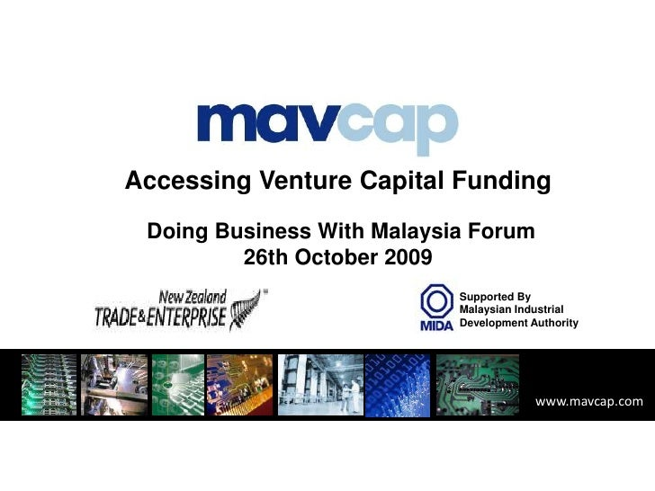 Accessing Venture Capital Funding<br /> Doing Business WithMalaysia Forum<br />26th October 2009<br />Supported By<br />Ma...