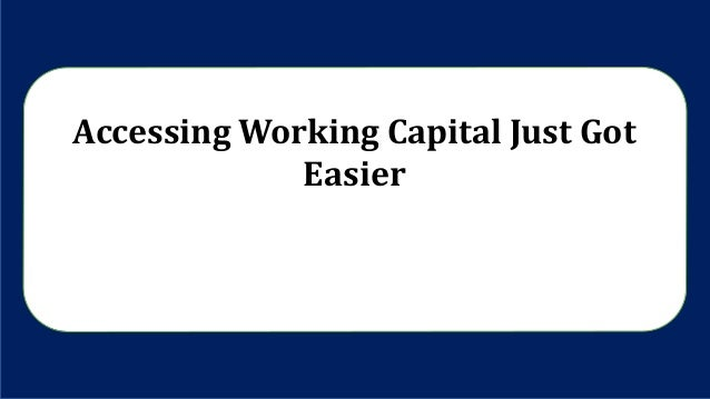 Accessing Working Capital Just Got Easier