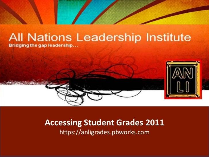 Accessing Student Grades 2011<br />https://anligrades.pbworks.com<br />