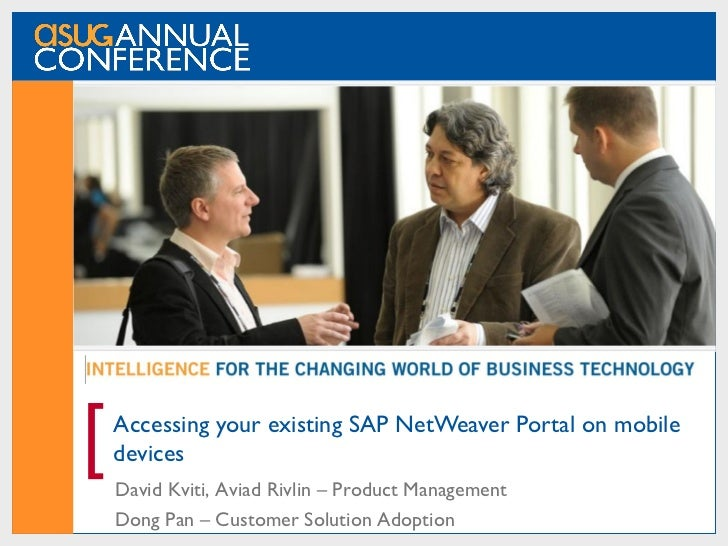 [   Accessing your existing SAP NetWeaver Portal on mobile    devices    David Kviti, Aviad Rivlin – Product Management   ...