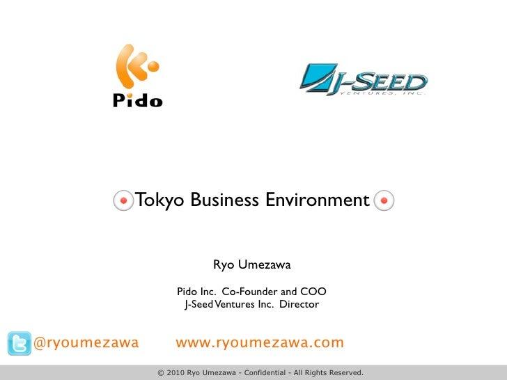 Tokyo Business Environment                                Ryo Umezawa                    Pido Inc. Co-Founder and COO     ...