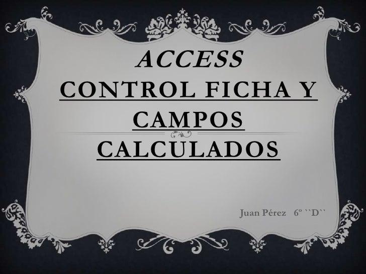 ACCESSControl Ficha y Campos Calculados<br />Juan Pérez   6º ``D``<br />