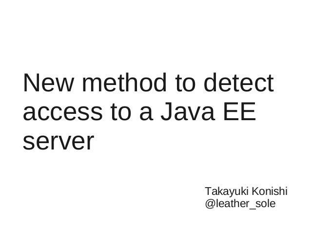 New method to detectaccess to a Java EEserverTakayuki Konishi@leather_sole