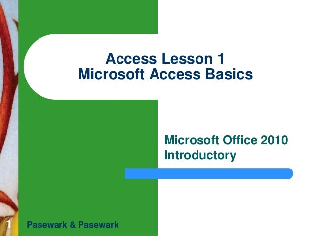 Access Lesson 1 Microsoft Access Basics  Microsoft Office 2010 Introductory  1  Pasewark & Pasewark