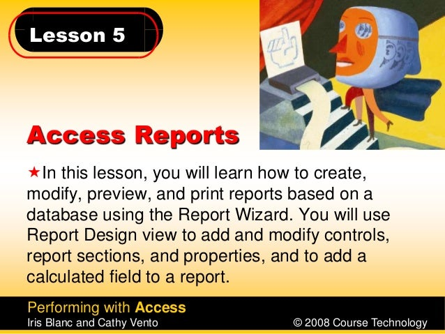 Lesson 5 Performing with Access Iris Blanc and Cathy Vento © 2008 Course Technology Access Reports In this lesson, you wi...