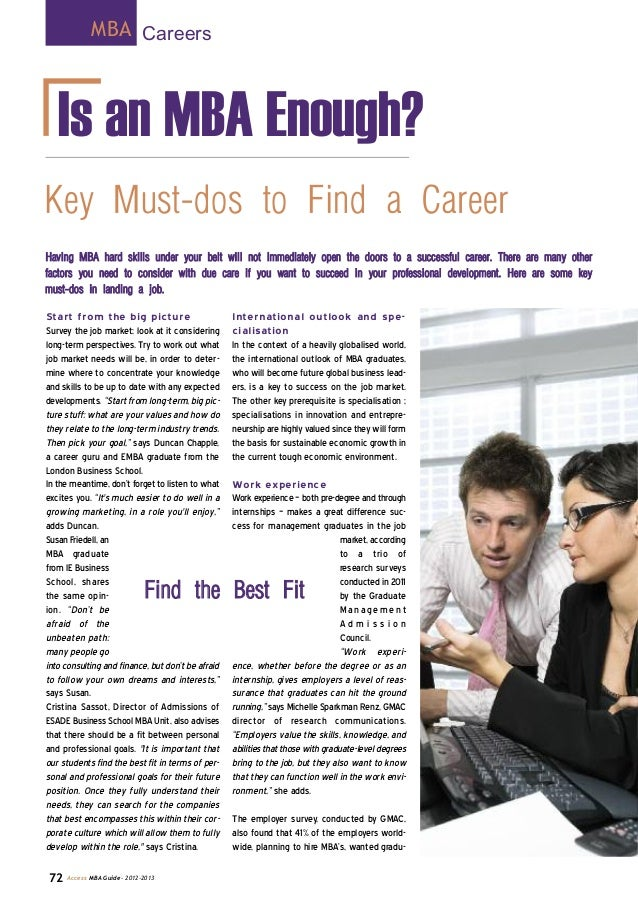 Is an MBA Enough? Start from the big picture Survey the job market; look at it considering long-term perspectives. Try to ...