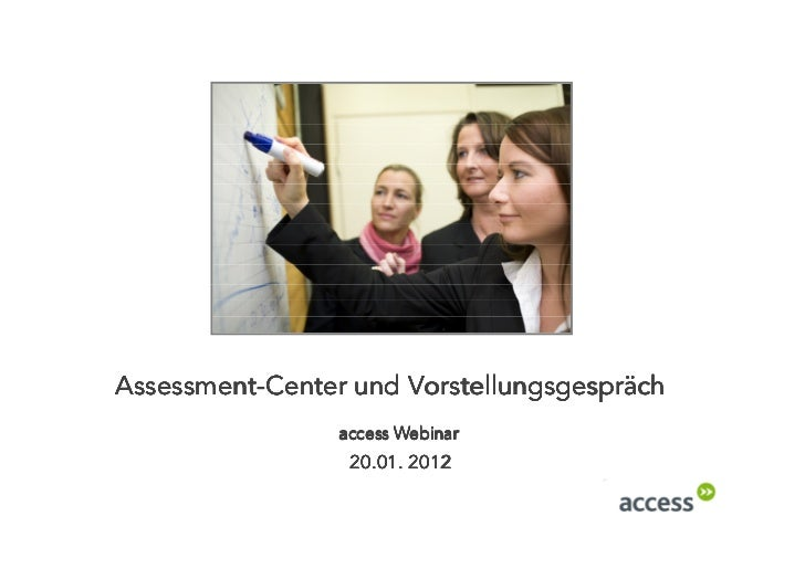 Assessment-Assessment-Center und Vorstellungsgespräch                 access Webinar                  20.01. 2012