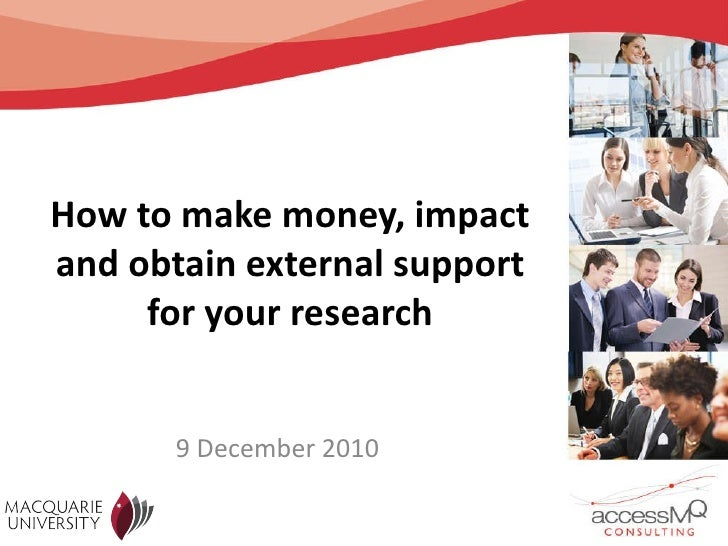 How to make money, impact and obtain external support for your research 9 December 2010