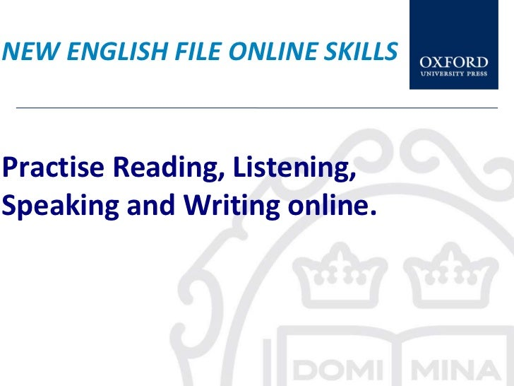NEW ENGLISH FILE ONLINE SKILLSPractise Reading, Listening,Speaking and Writing online.