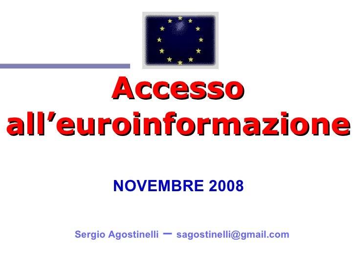 Accesso all'euroinformazione   NOVEMBRE 2008    Sergio Agostinelli  –  [email_address]