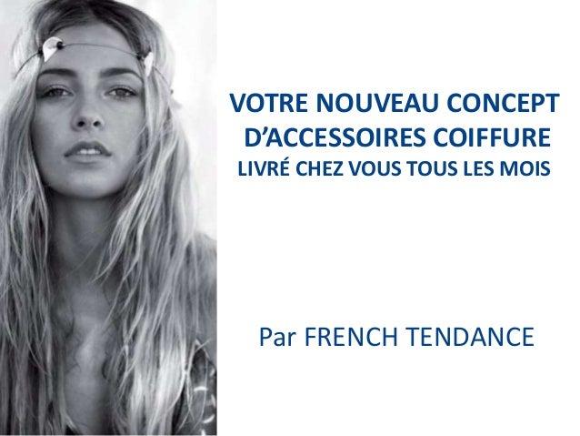 VOTRE NOUVEAU CONCEPT D'ACCESSOIRES COIFFURE LIVRÉ CHEZ VOUS TOUS LES MOIS  Par FRENCH TENDANCE