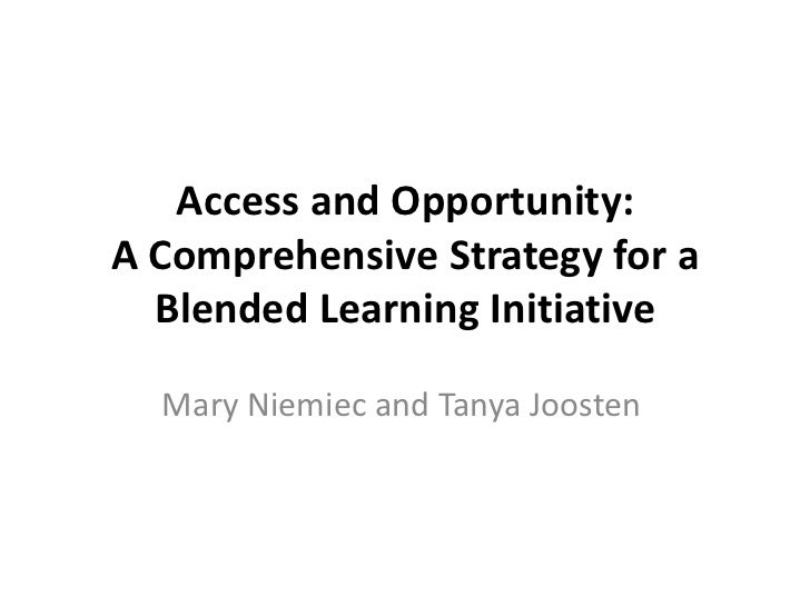 Access and Opportunity:A Comprehensive Strategy for a  Blended Learning Initiative  Mary Niemiec and Tanya Joosten