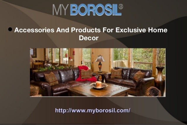 Accessories And Products For Exclusive HomeDecor Myborosil