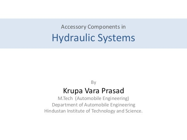 Accessory Components in Hydraulic Systems By Krupa Vara Prasad M.Tech (Automobile Engineering) Department of Automobile En...