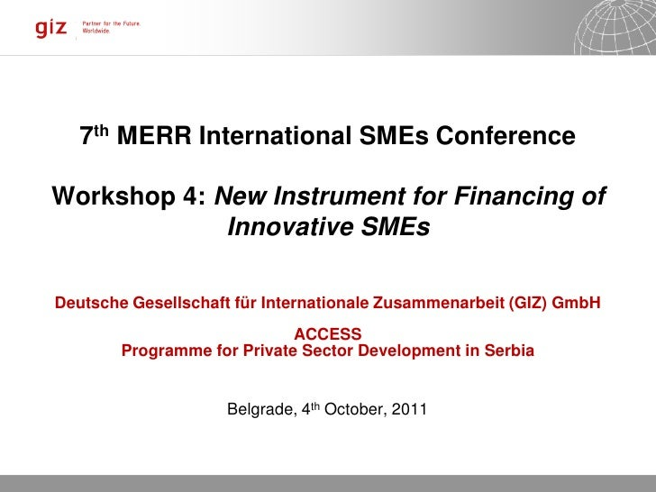 7th MERR International SMEs Conference                     fWorkshop 4: New Instrument for Financing of             Innova...