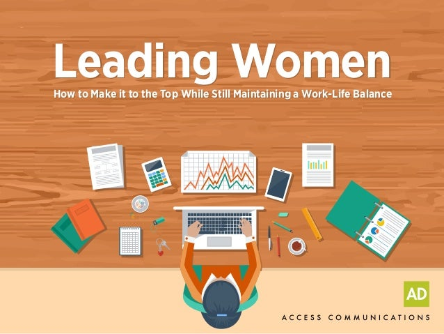 Leading WomenHow to Make it to the Top While Still Maintaining a Work-Life Balance Leading WomenHow to Make it to the Top ...