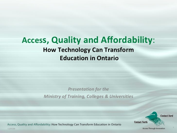 Acces s, Quality and Affordability : How Technology Can Transform  Education in Ontario Presentation for the Ministry of T...
