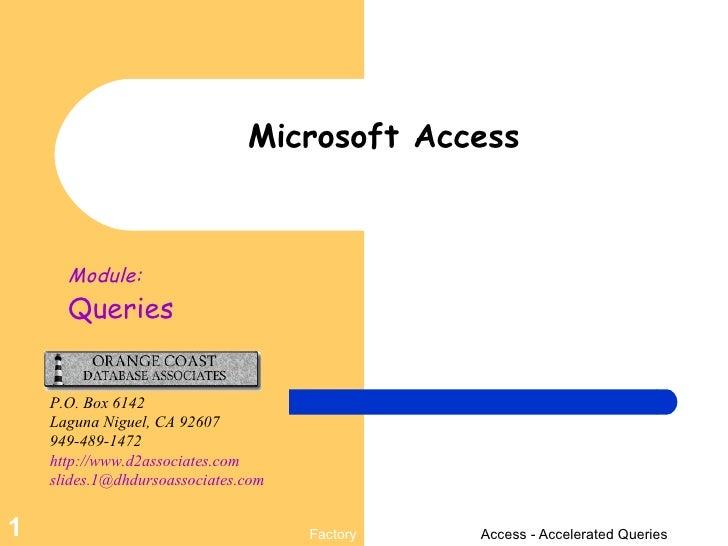 Microsoft Access Module: Queries P.O. Box 6142 Laguna Niguel, CA 92607 949-489-1472 http://www.d2associates.com [email_add...