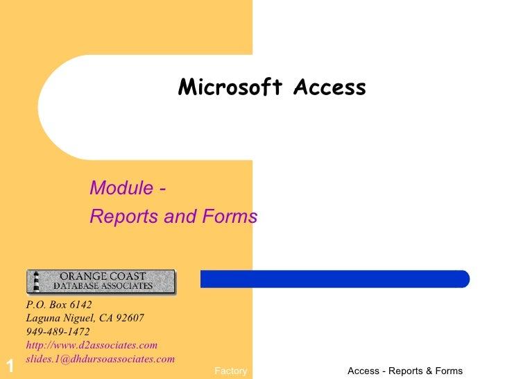 Microsoft Access Module - Reports and Forms P.O. Box 6142 Laguna Niguel, CA 92607 949-489-1472 http://www.d2associates.com...
