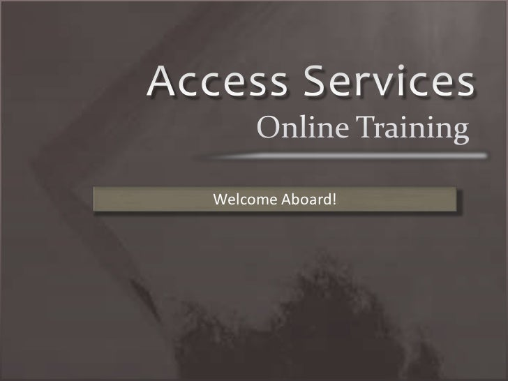 Access Services <br />Online Training<br />Welcome Aboard!<br />