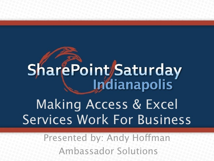 Making Access & Excel Services Work For Business    Presented by: Andy Hoffman       Ambassador Solutions