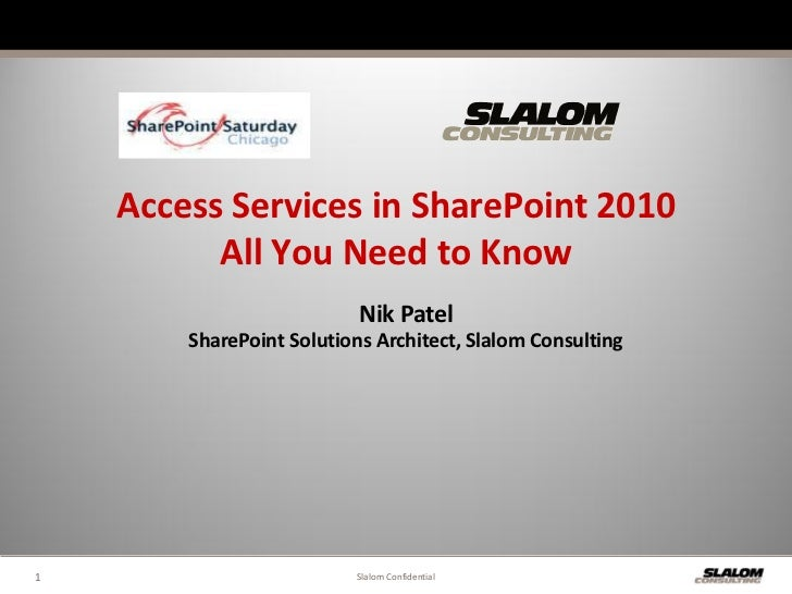Access Services in SharePoint 2010          All You Need to Know                           Nik Patel        SharePoint Sol...