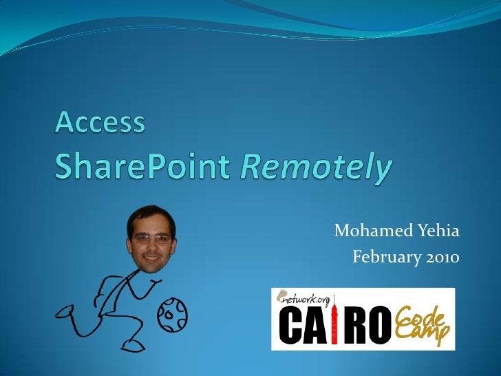 Access SharePoint Remotely<br />Mohamed Yehia<br />February 2010<br />