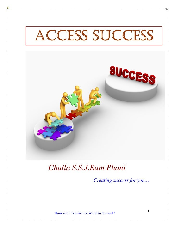 ACCESS SUCCESS      Challa S.S.J.Ram Phani                             Creating success for you…                          ...