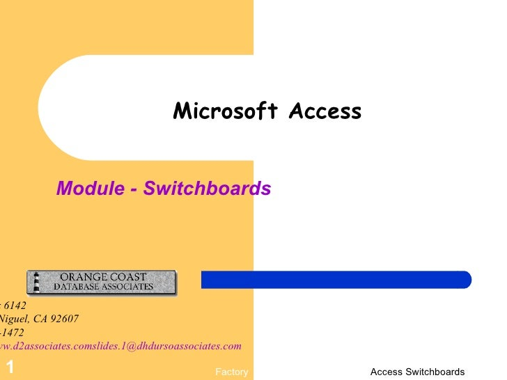 Module - Switchboards Microsoft Access P.O. Box 6142 Laguna Niguel, CA 92607 949-489-1472 http://www.d2associates.comslide...