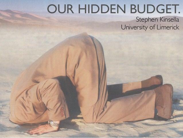 OUR HIDDEN BUDGET.               Stephen Kinsella          University of Limerick