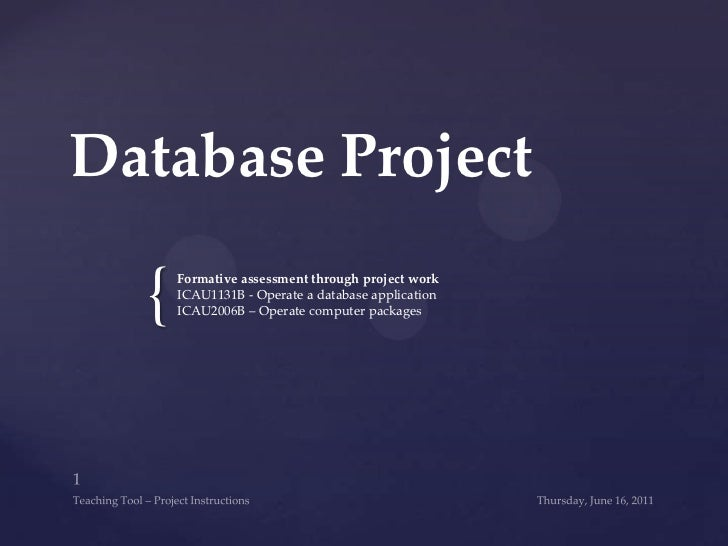 Database Project<br />Formative assessment through project work<br />ICAU1131B - Operate a database application<br />ICAU2...