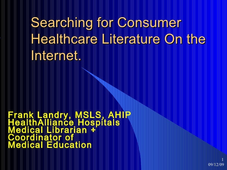 Searching for Consumer Healthcare Literature On the Internet. Frank Landry, MSLS, AHIP  HealthAlliance Hospitals  Medical ...