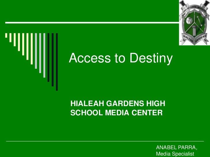 Access to DestinyHIALEAH GARDENS HIGHSCHOOL MEDIA CENTER                  ANABEL PARRA,                  Media Specialist