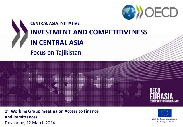 CENTRAL ASIA INITIATIVE INVESTMENT AND COMPETITIVENESS IN CENTRAL ASIA Focus on Tajikistan 1st Working Group meeting on Ac...