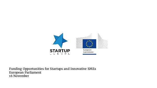 Funding Opportunities for Startups and Innovative SMEs European Parliament 16 November