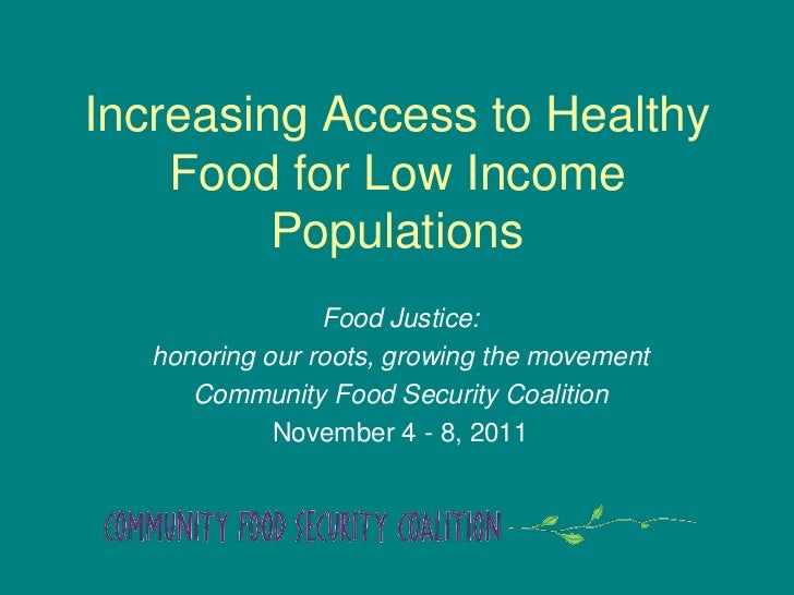 Increasing Access to Healthy    Food for Low Income         Populations                 Food Justice:   honoring our roots...