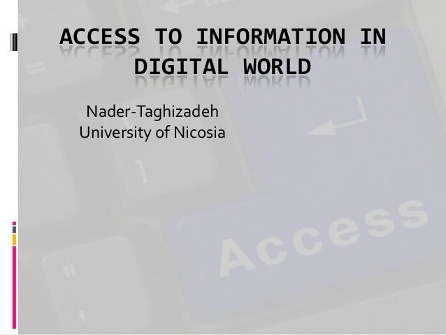 ACCESS TO INFORMATION IN DIGITAL WORLD Nader-Taghizadeh University of Nicosia