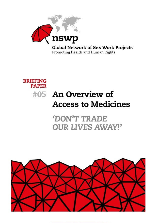 Global Network of Sex Work Projects 3 BRIEFING PAPER #05 An Overview of Access to Medicines 'Don't Trade Our Lives Away!'