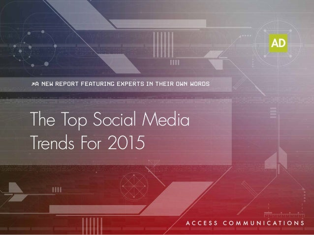 The Top Social Media Trends For 2015 >A NEW REPORT FEATURING EXPERTS IN THEIR OWN WORDS