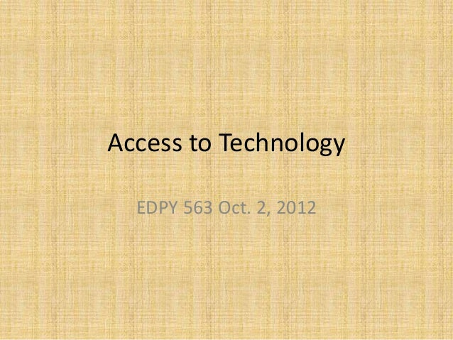 Access to Technology  EDPY 563 Oct. 2, 2012
