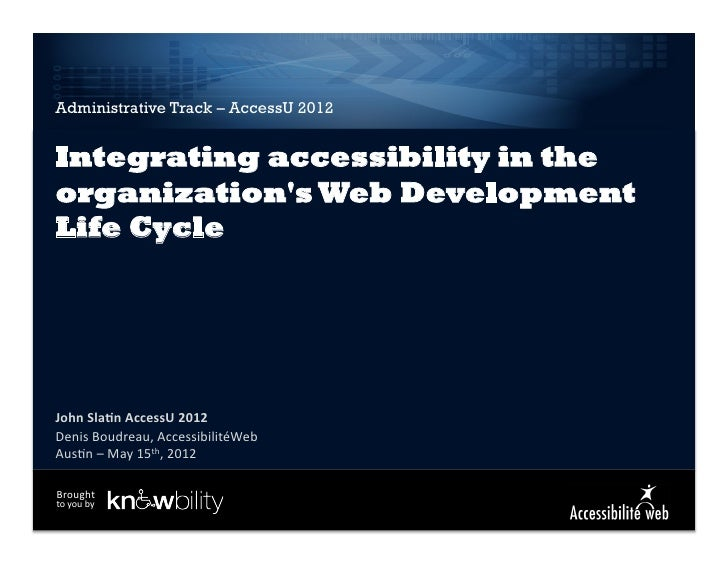 Administrative Track – AccessU 2012Integrating accessibility in theorganizations Web DevelopmentLife CycleJohn	  Sla)n	  A...