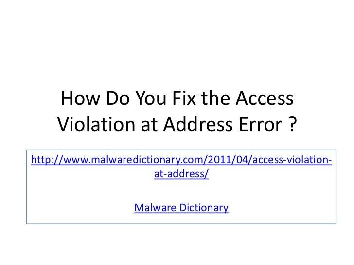 How Do You Fix the Access    Violation at Address Error ?http://www.malwaredictionary.com/2011/04/access-violation-       ...