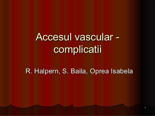 Accesul vascular -      complicatiiR. Halpern, S. Baila, Oprea Isabela                                      1