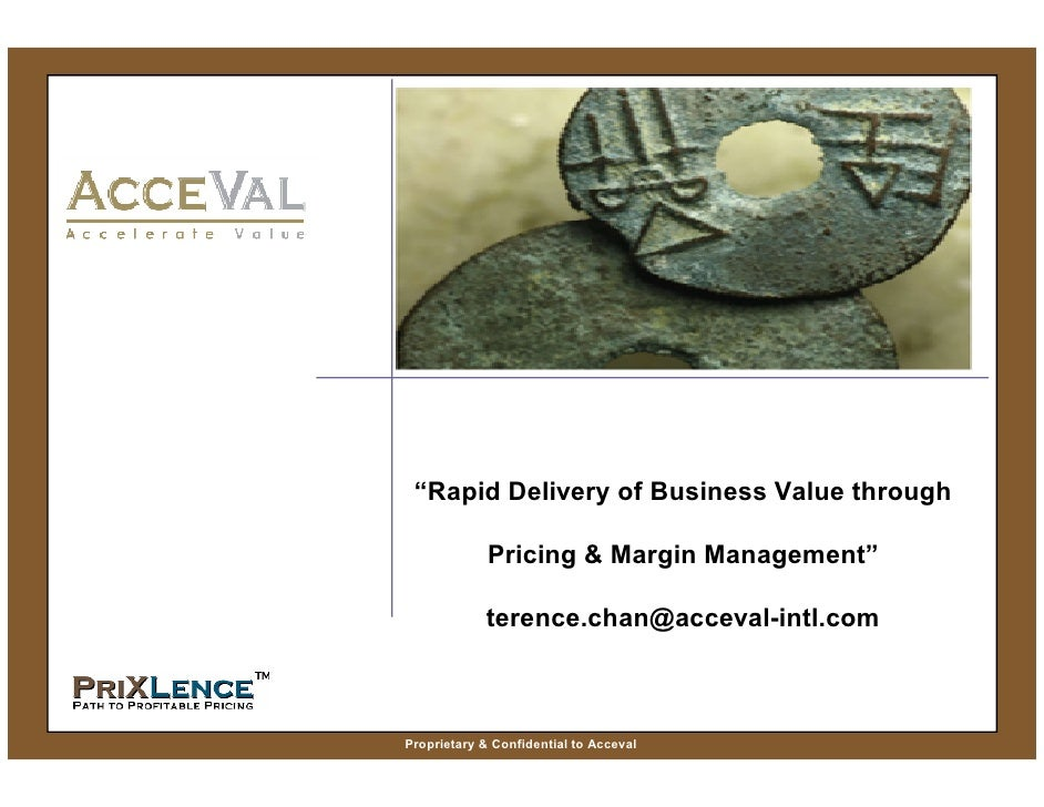 """Rapid Delivery of Business Value through               Pricing & Margin Management""              terence.chan@acceval-int..."