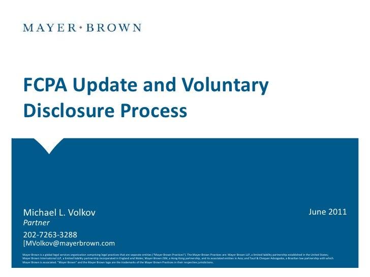 FCPA Update and VoluntaryDisclosure ProcessMichael L. Volkov                                                              ...