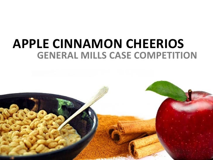 APPLE CINNAMON CHEERIOS    GENERAL MILLS CASE COMPETITION