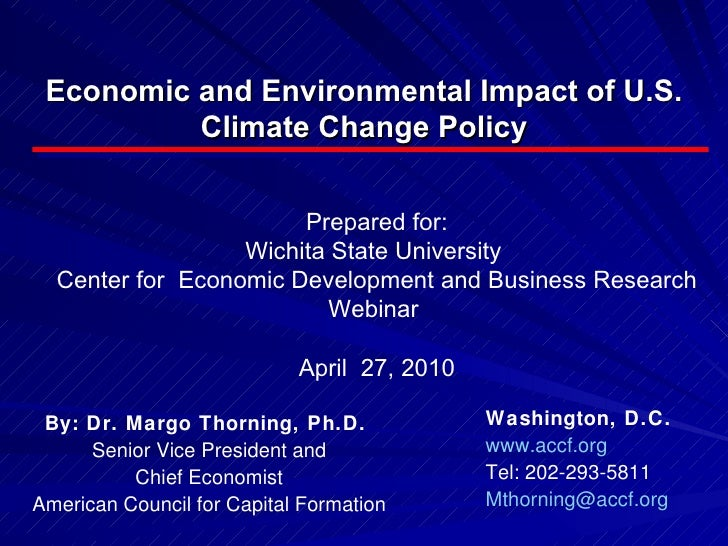 Economic and Environmental Impact of U.S. Climate Change Policy By: Dr. Margo Thorning, Ph.D.  Senior Vice President and C...
