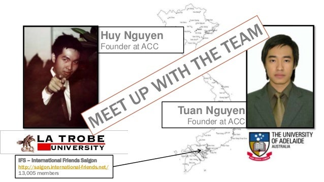Huy Nguyen Founder at ACC IFS – International Friends Saigon http://saigon.international-friends.net/ 13,005 members Tuan ...