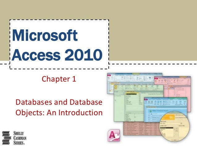 MicrosoftAccess 2010       Chapter 1Databases and DatabaseObjects: An Introduction