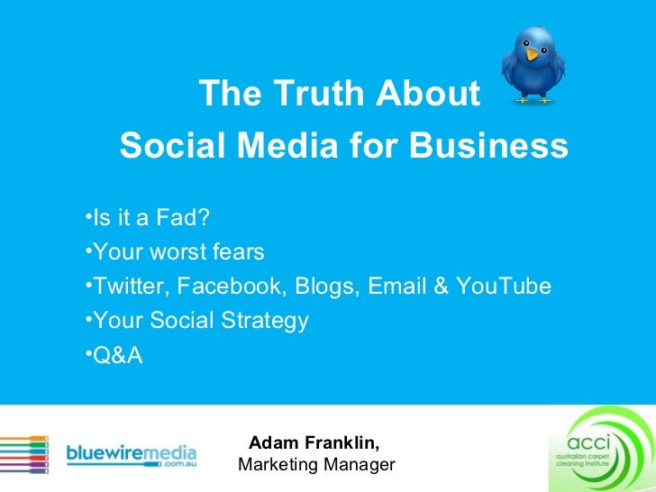 The Truth About  Social Media for Business <ul><li>Is it a Fad?  </li></ul><ul><li>Your worst fears </li></ul><ul><li>Twit...